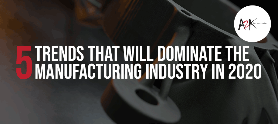 Five Trends that will Dominate the Manufacturing industry in 2020