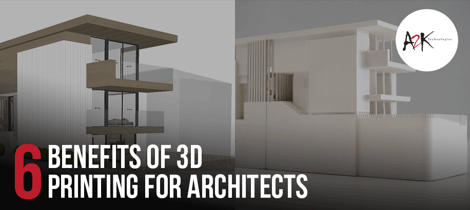 benefits of 3d printing for architects a2k