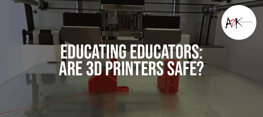 educating educators, are 3d printers safe?