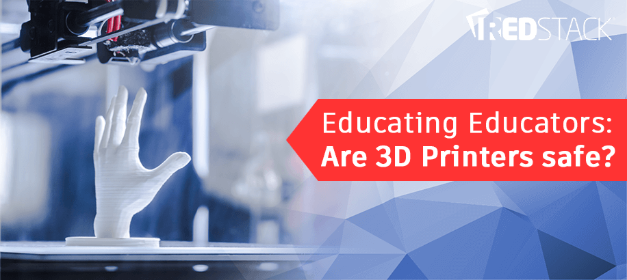 Educating Educators: Are 3D Printers safe?