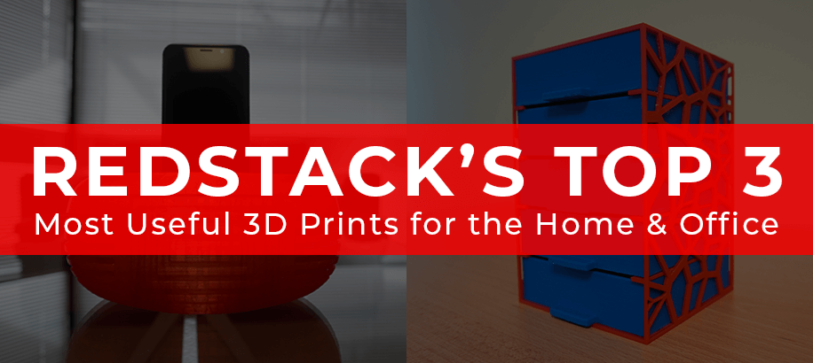 Redstack's Top 3 Most Useful 3D Prints for the Home and Office