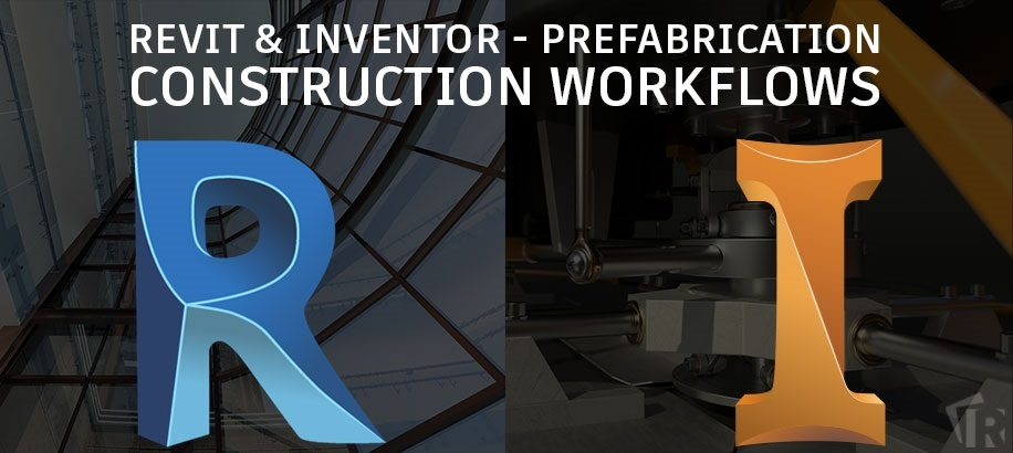 Revit and Inventor – Prefabrication Construction Workflows