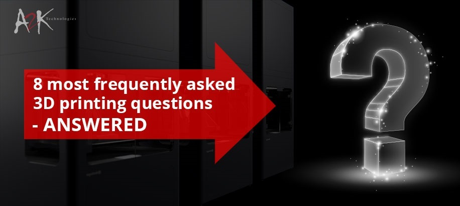 8 Most Frequently asked 3D Printing Questions Answered