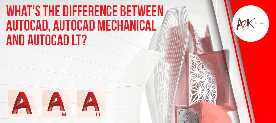 What's the difference between AutoCAD, AutoCAD Mechanical and AutoCAD LT?