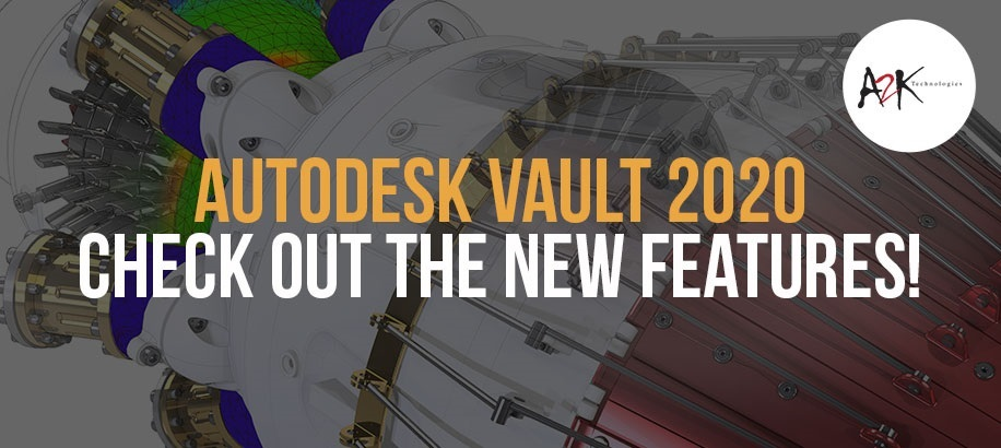 Autodesk Vault 2020 - Check out the new features!