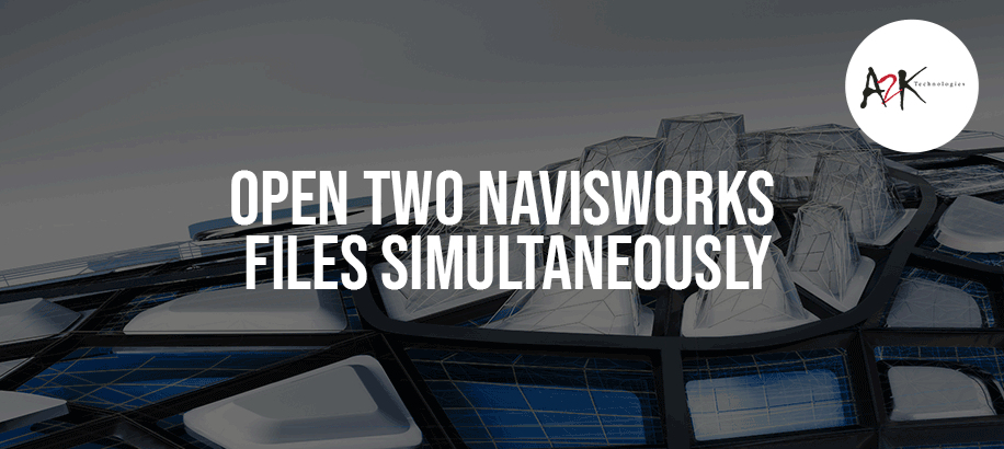 Open two Navisworks Files Simultaneously