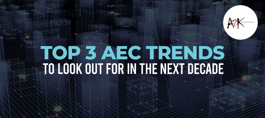 Top 3 AEC Trends to look out for in the Next Decade