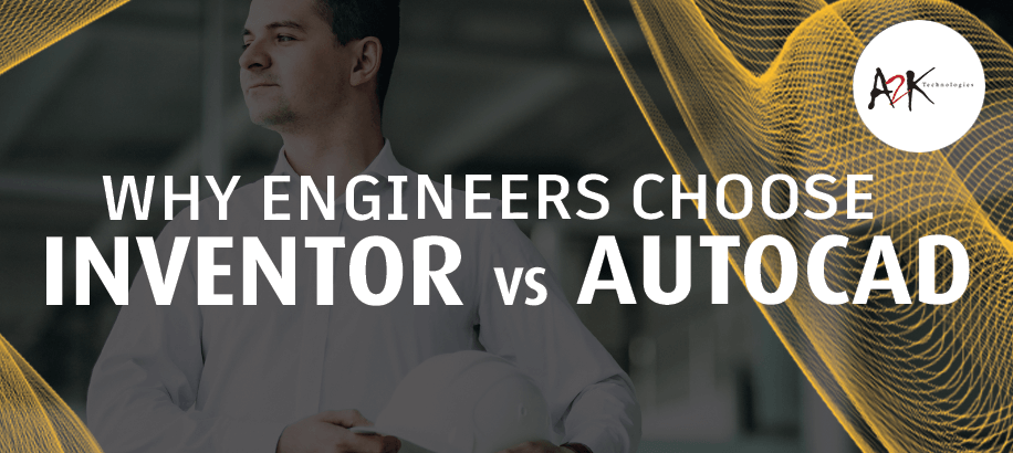 Why Engineers choose Inventor VS AutoCAD