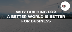 Why Building for a Better World Is Better for Business